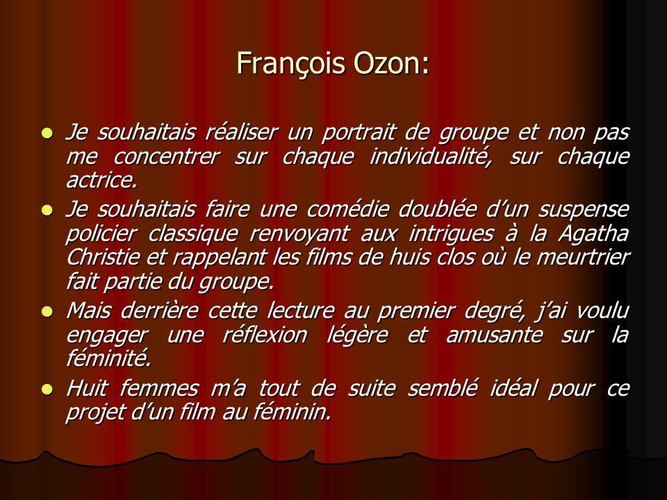 François Ozon: Je souhaitais réaliser un portrait de groupe et non pas me concentrer sur chaque individualité, sur chaque actrice.