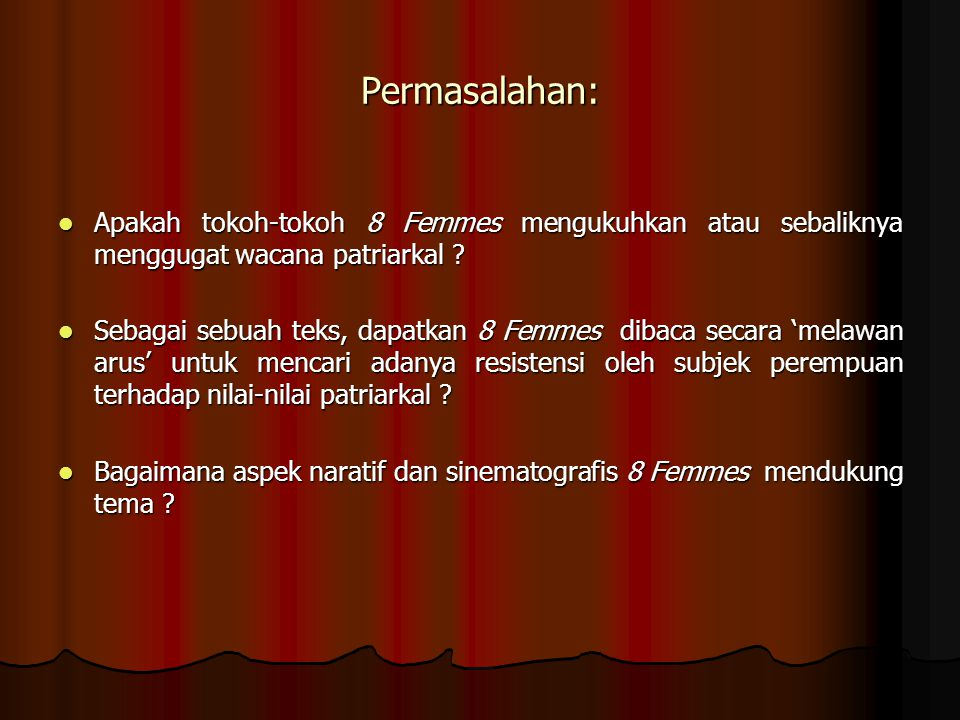 Permasalahan: Apakah tokoh-tokoh 8 Femmes mengukuhkan atau sebaliknya menggugat wacana patriarkal