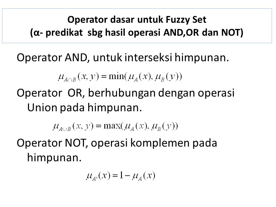 Operator dasar untuk Fuzzy Set (α- predikat sbg hasil operasi AND,OR dan NOT)