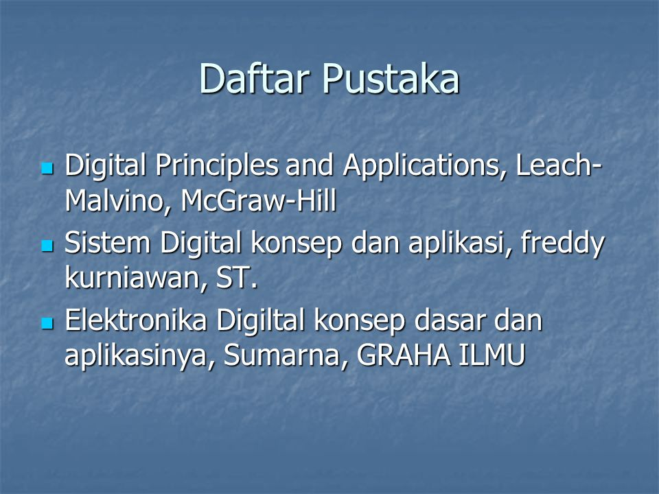 Daftar Pustaka Digital Principles and Applications, Leach-Malvino, McGraw-Hill. Sistem Digital konsep dan aplikasi, freddy kurniawan, ST.