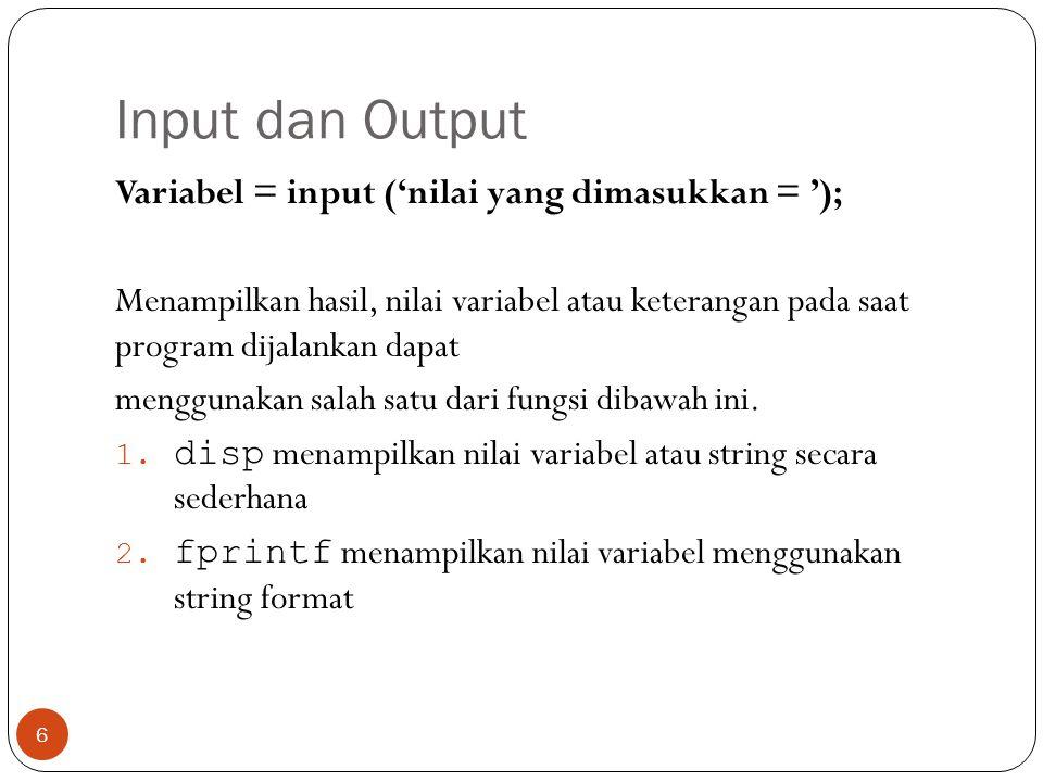 Input dan Output Variabel = input ('nilai yang dimasukkan = ');