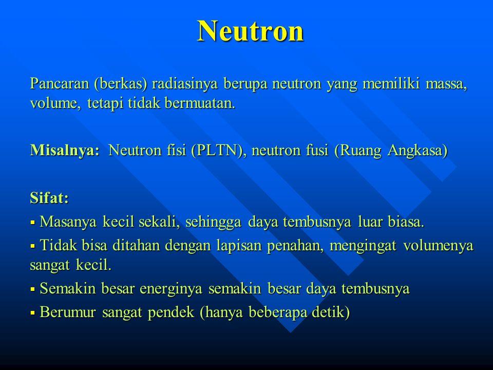 Neutron Pancaran (berkas) radiasinya berupa neutron yang memiliki massa, volume, tetapi tidak bermuatan.