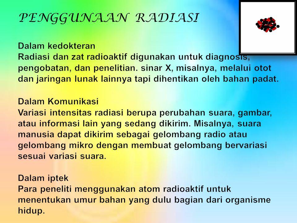 PENGGUNAAN RADIASI Dalam kedokteran Radiasi dan zat radioaktif digunakan untuk diagnosis, pengobatan, dan penelitian.