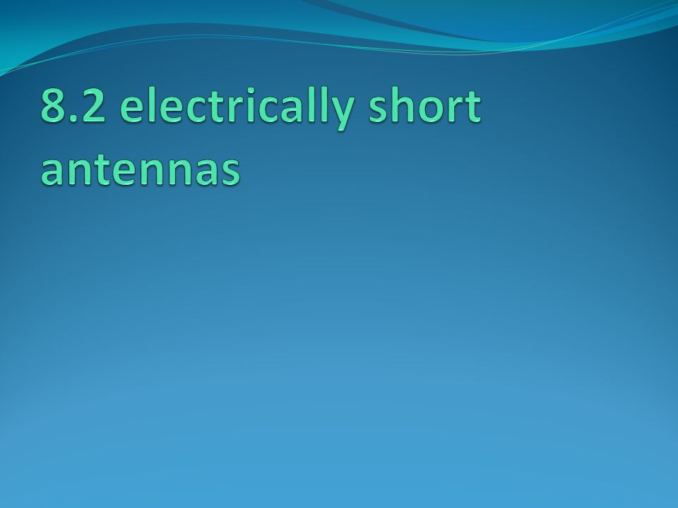 8.2 electrically short antennas