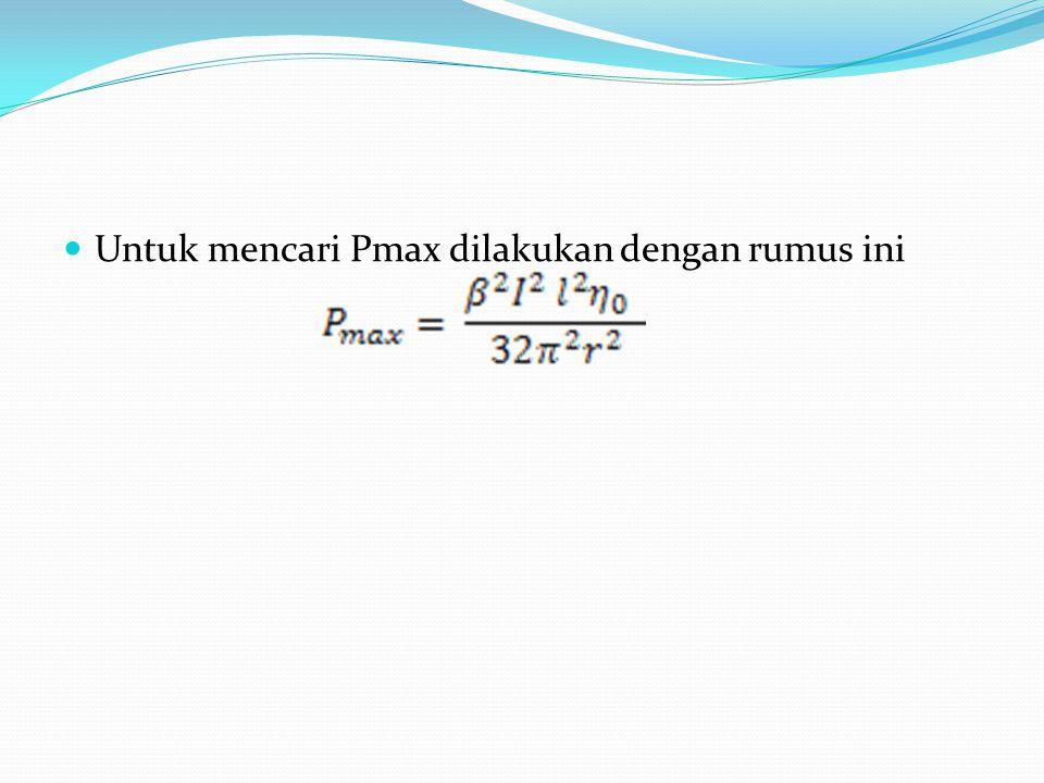 Untuk mencari Pmax dilakukan dengan rumus ini