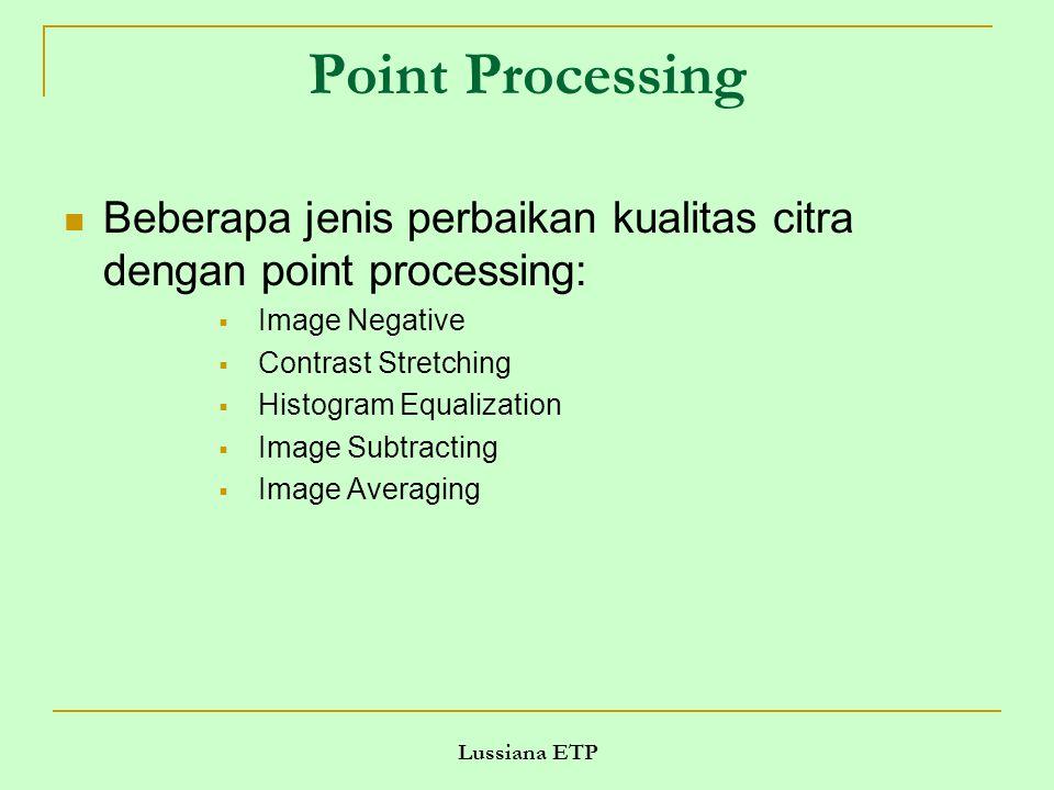 Point Processing Beberapa jenis perbaikan kualitas citra dengan point processing: Image Negative. Contrast Stretching.