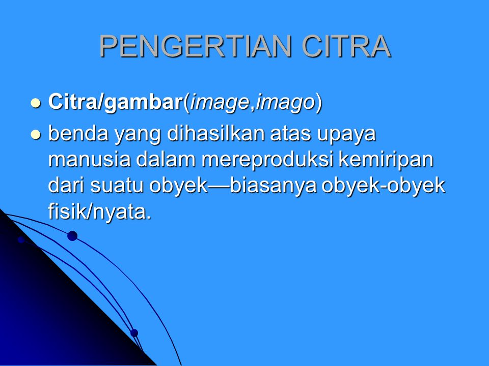 PENGERTIAN CITRA Citra/gambar(image,imago)