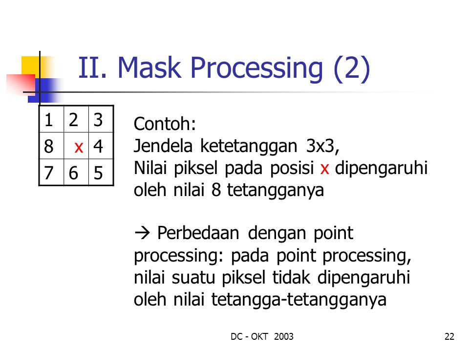 II. Mask Processing (2) 1 2 3 8 x 4 7 6 5 Contoh: