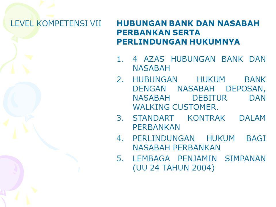 LEVEL KOMPETENSI VII HUBUNGAN BANK DAN NASABAH PERBANKAN SERTA PERLINDUNGAN HUKUMNYA. 4 AZAS HUBUNGAN BANK DAN NASABAH.