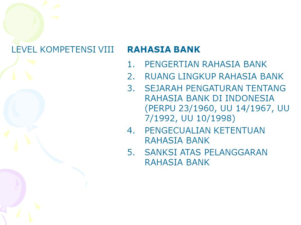 LEVEL KOMPETENSI VIII RAHASIA BANK. PENGERTIAN RAHASIA BANK. RUANG LINGKUP RAHASIA BANK.