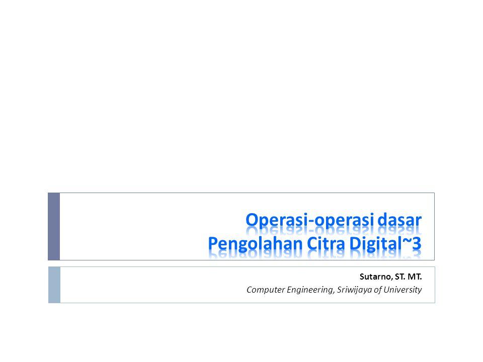 Operasi-operasi dasar Pengolahan Citra Digital~3