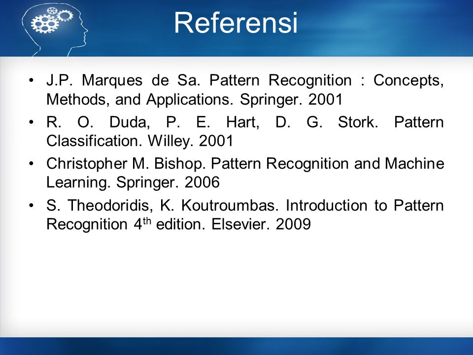 Referensi J.P. Marques de Sa. Pattern Recognition : Concepts, Methods, and Applications. Springer. 2001.