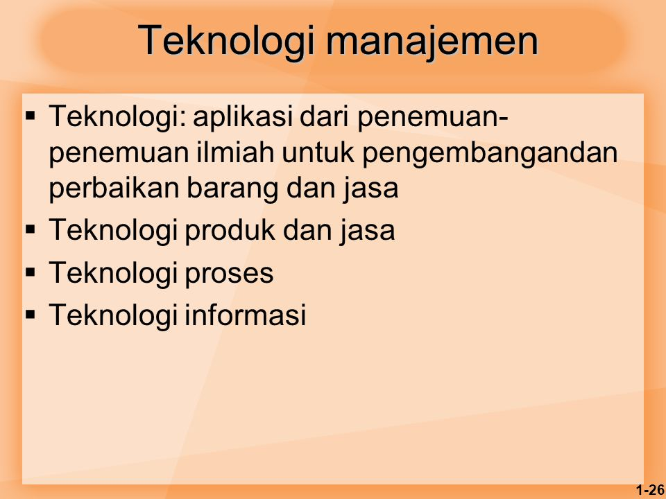 Teknologi manajemen Teknologi: aplikasi dari penemuan-penemuan ilmiah untuk pengembangandan perbaikan barang dan jasa.