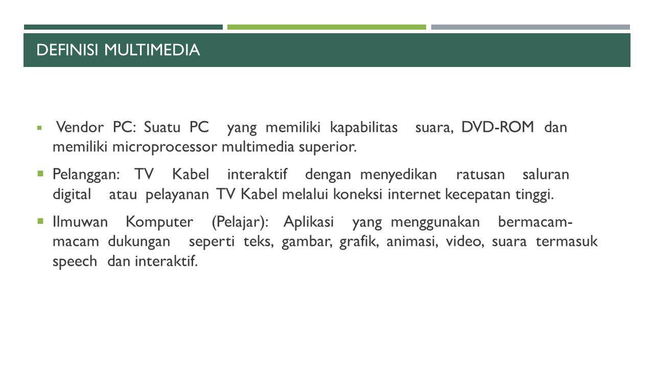 DEFINISI MULTIMEDIA Vendor PC: Suatu PC yang memiliki kapabilitas suara, DVD-ROM dan memiliki microprocessor multimedia superior.