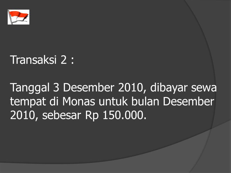 Transaksi 2 : Tanggal 3 Desember 2010, dibayar sewa tempat di Monas untuk bulan Desember 2010, sebesar Rp 150.000.