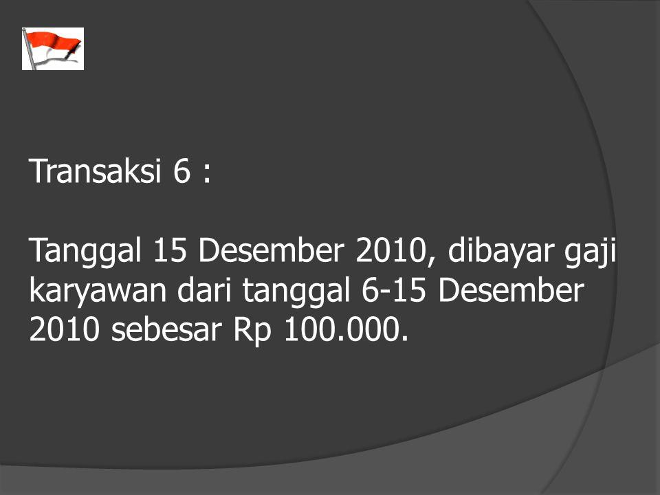 Transaksi 6 : Tanggal 15 Desember 2010, dibayar gaji karyawan dari tanggal 6-15 Desember 2010 sebesar Rp 100.000.