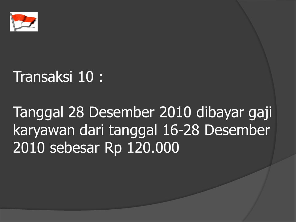 Transaksi 10 : Tanggal 28 Desember 2010 dibayar gaji karyawan dari tanggal 16-28 Desember 2010 sebesar Rp 120.000.