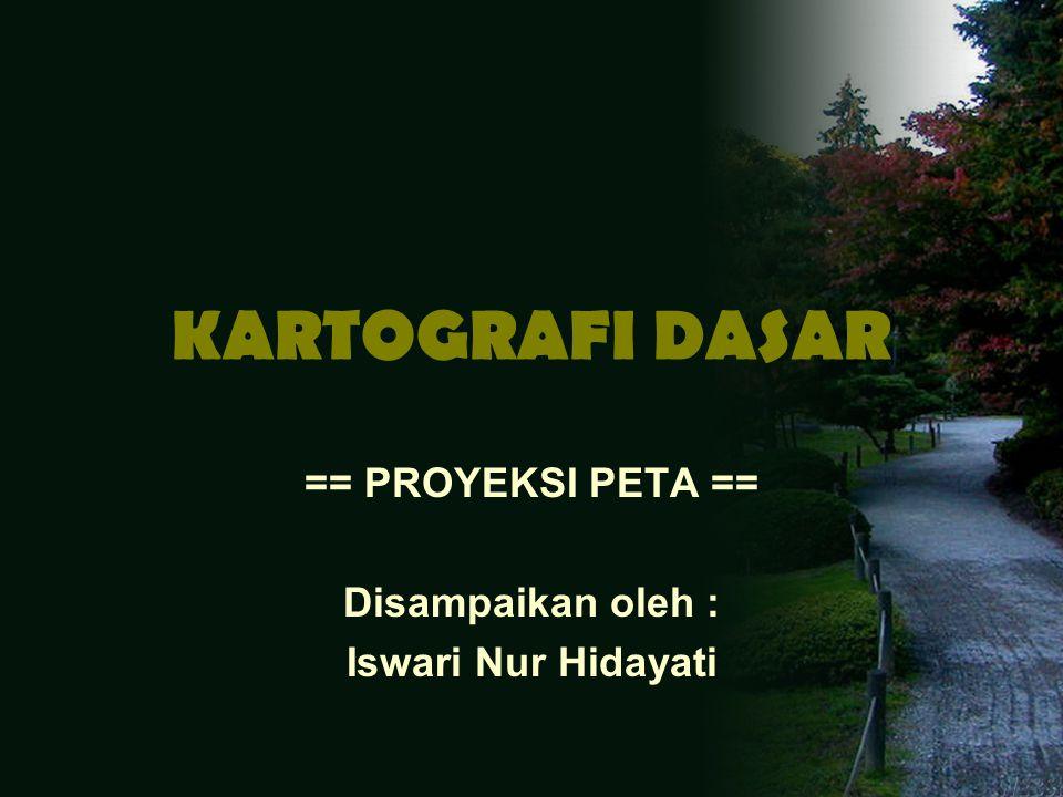 == PROYEKSI PETA == Disampaikan oleh : Iswari Nur Hidayati