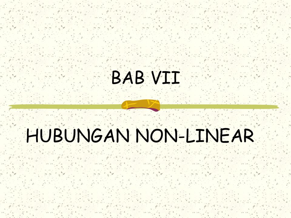 BAB VII HUBUNGAN NON-LINEAR