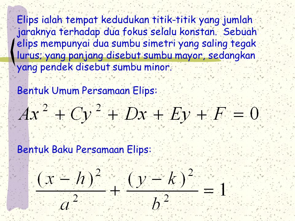 Elips ialah tempat kedudukan titik-titik yang jumlah jaraknya terhadap dua fokus selalu konstan.