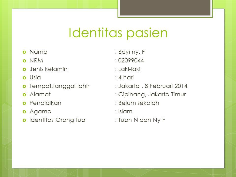 Identitas pasien Nama : Bayi ny. F NRM : 02099044