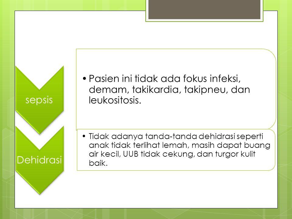 sepsis Pasien ini tidak ada fokus infeksi, demam, takikardia, takipneu, dan leukositosis. Dehidrasi.
