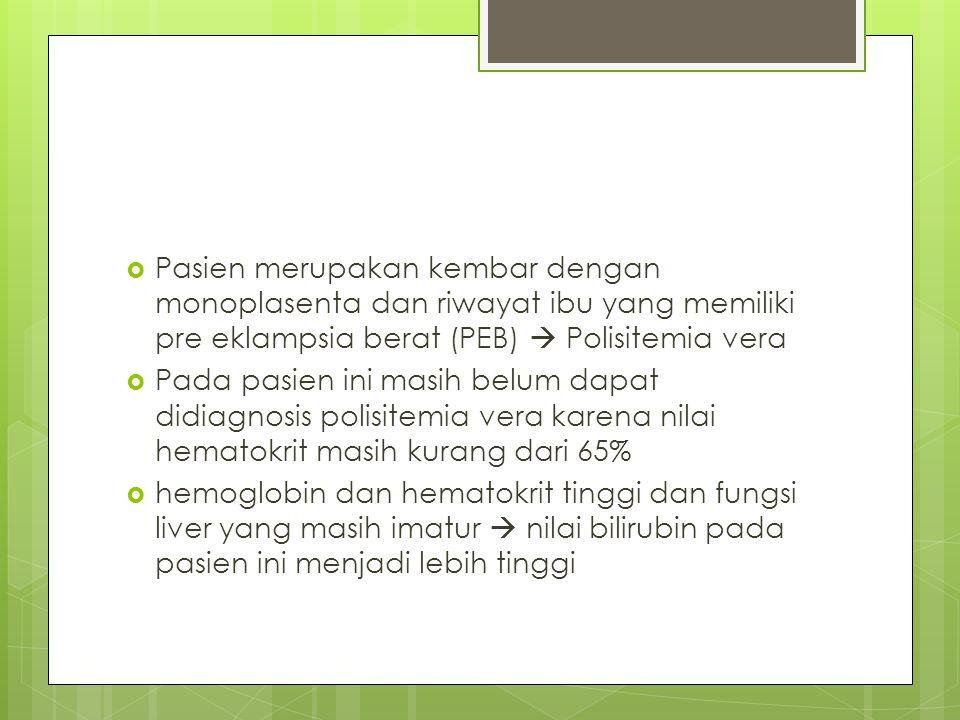Pasien merupakan kembar dengan monoplasenta dan riwayat ibu yang memiliki pre eklampsia berat (PEB)  Polisitemia vera