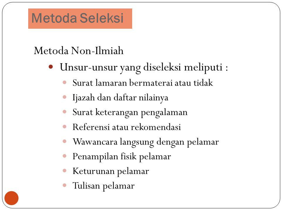 Metoda Seleksi Metoda Non-Ilmiah Unsur-unsur yang diseleksi meliputi :