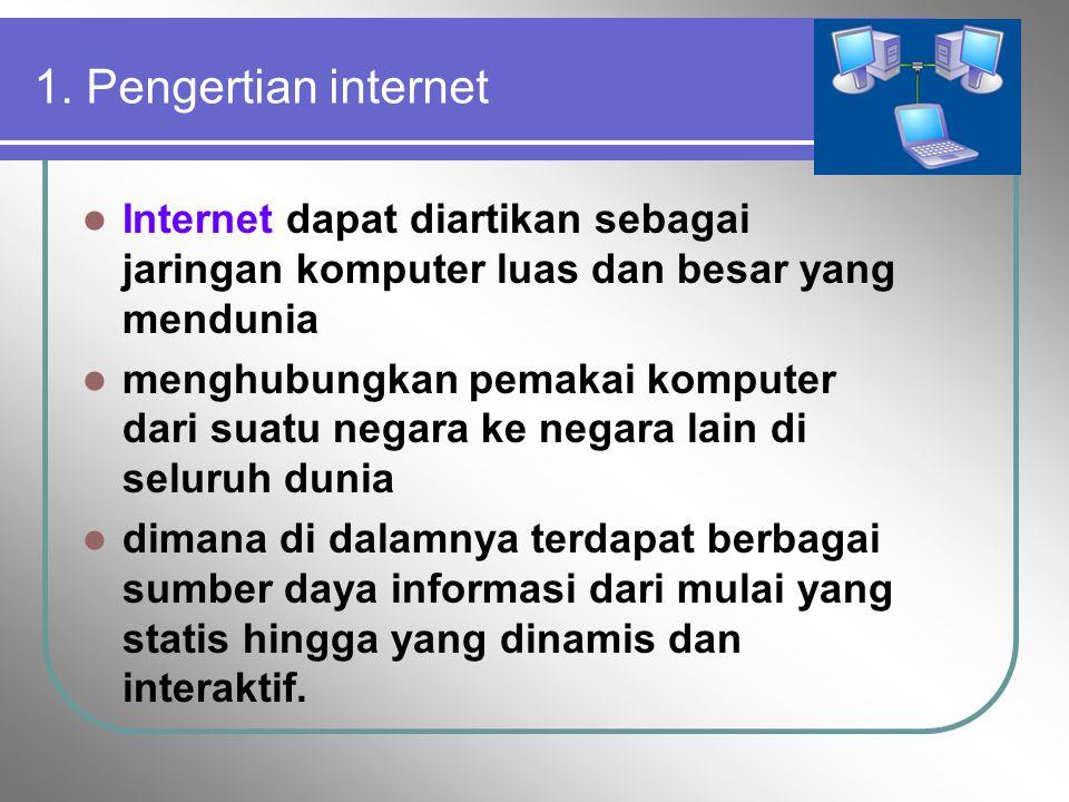 1. Pengertian internet Internet dapat diartikan sebagai jaringan komputer luas dan besar yang mendunia.
