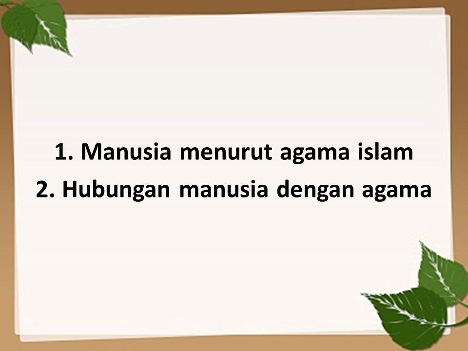 Manusia menurut agama islam Hubungan manusia dengan agama