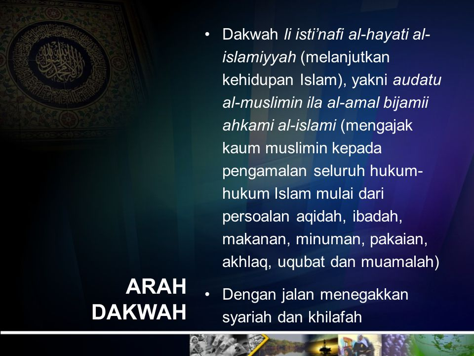 Dakwah li isti'nafi al-hayati al-islamiyyah (melanjutkan kehidupan Islam), yakni audatu al-muslimin ila al-amal bijamii ahkami al-islami (mengajak kaum muslimin kepada pengamalan seluruh hukum-hukum Islam mulai dari persoalan aqidah, ibadah, makanan, minuman, pakaian, akhlaq, uqubat dan muamalah)