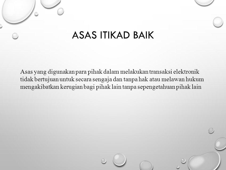 Asas Itikad baik Asas yang digunakan para pihak dalam melakukan transaksi elektronik.