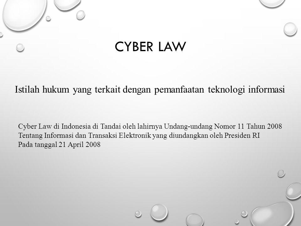 CYBER LAW Istilah hukum yang terkait dengan pemanfaatan teknologi informasi.