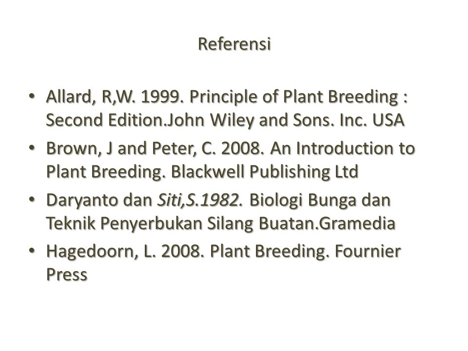 Referensi Allard, R,W. 1999. Principle of Plant Breeding : Second Edition.John Wiley and Sons. Inc. USA.