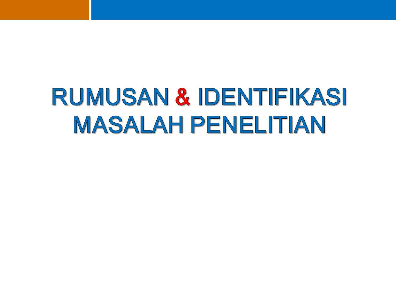 RUMUSAN & IDENTIFIKASI MASALAH PENELITIAN