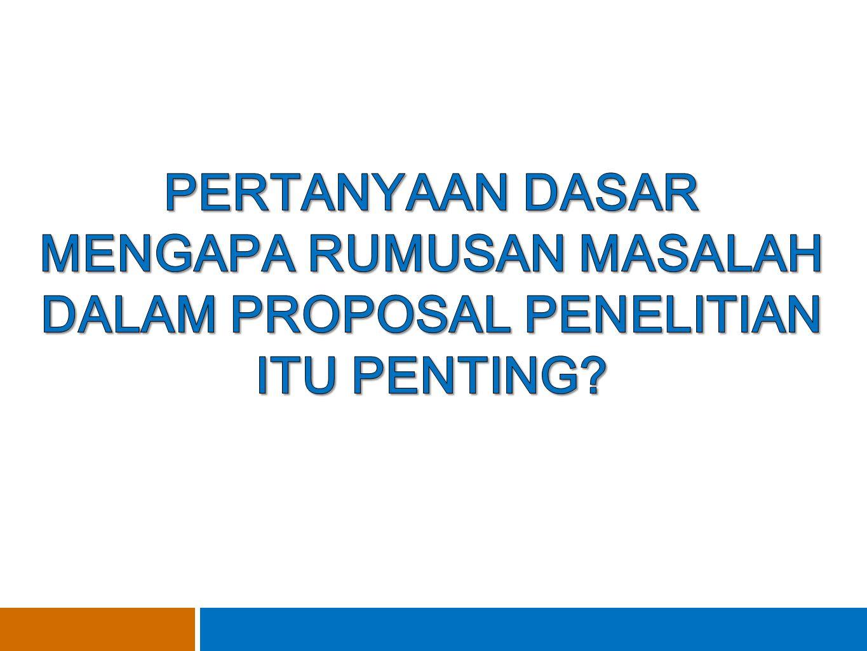 MENGAPA RUMUSAN MASALAH DALAM PROPOSAL PENELITIAN ITU PENTING