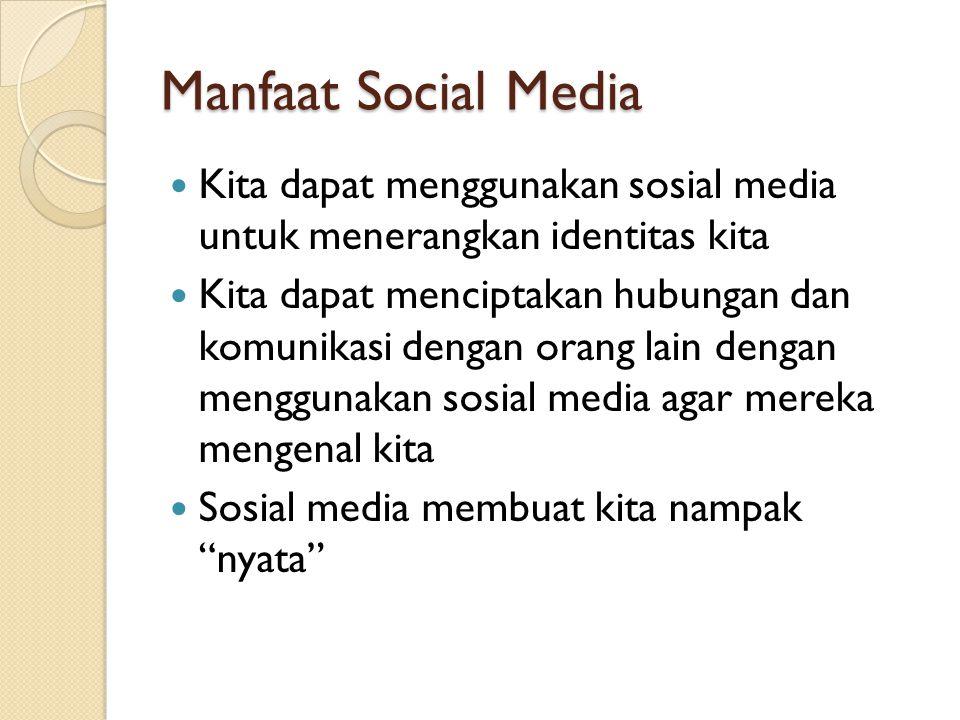 Manfaat Social Media Kita dapat menggunakan sosial media untuk menerangkan identitas kita.