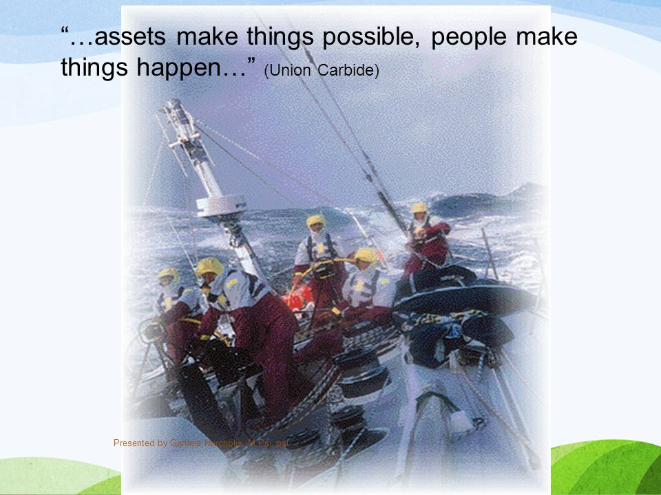 …assets make things possible, people make things happen… (Union Carbide)