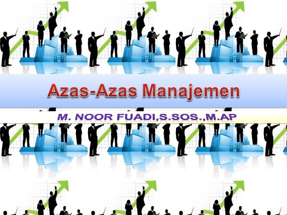 Azas-Azas Manajemen M. Noor Fuadi,S.Sos.,M.AP