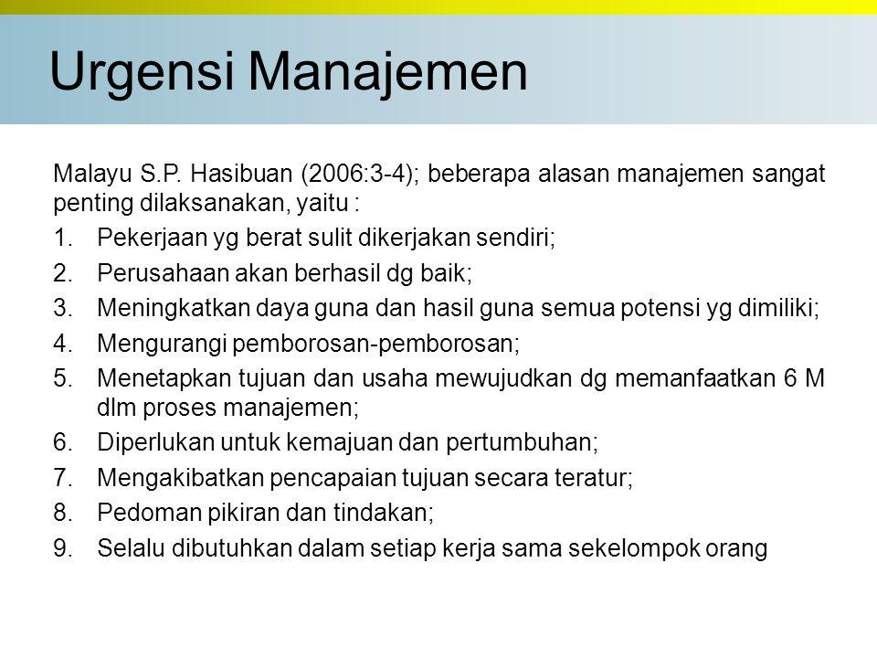 Urgensi Manajemen Malayu S.P. Hasibuan (2006:3-4); beberapa alasan manajemen sangat penting dilaksanakan, yaitu :