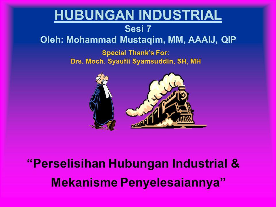 HUBUNGAN INDUSTRIAL Sesi 7 Oleh: Mohammad Mustaqim, MM, AAAIJ, QIP
