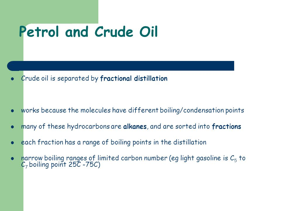 Petrol and Crude Oil Crude oil is separated by fractional distillation