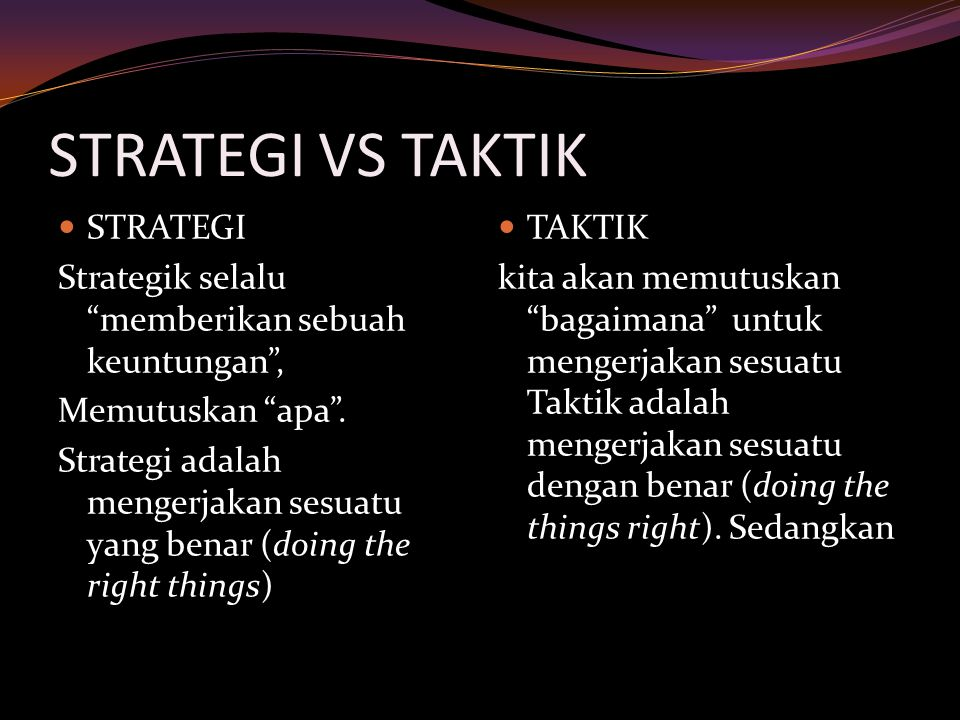 STRATEGI VS TAKTIK STRATEGI