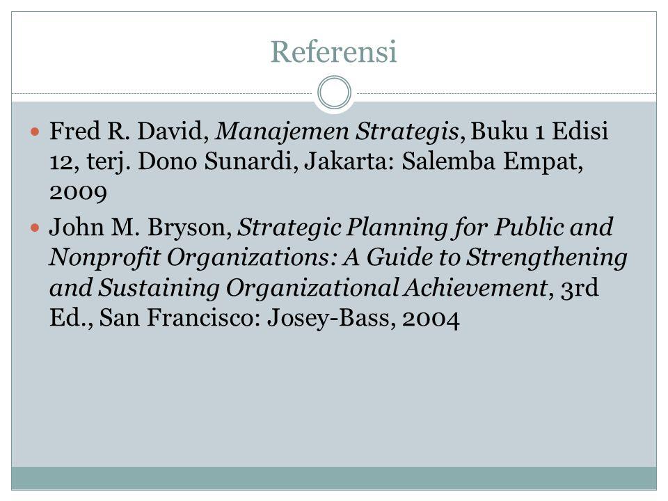 Referensi Fred R. David, Manajemen Strategis, Buku 1 Edisi 12, terj. Dono Sunardi, Jakarta: Salemba Empat, 2009.