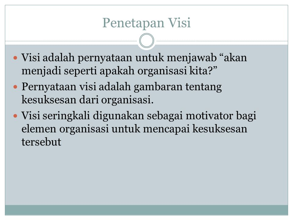 Penetapan Visi Visi adalah pernyataan untuk menjawab akan menjadi seperti apakah organisasi kita