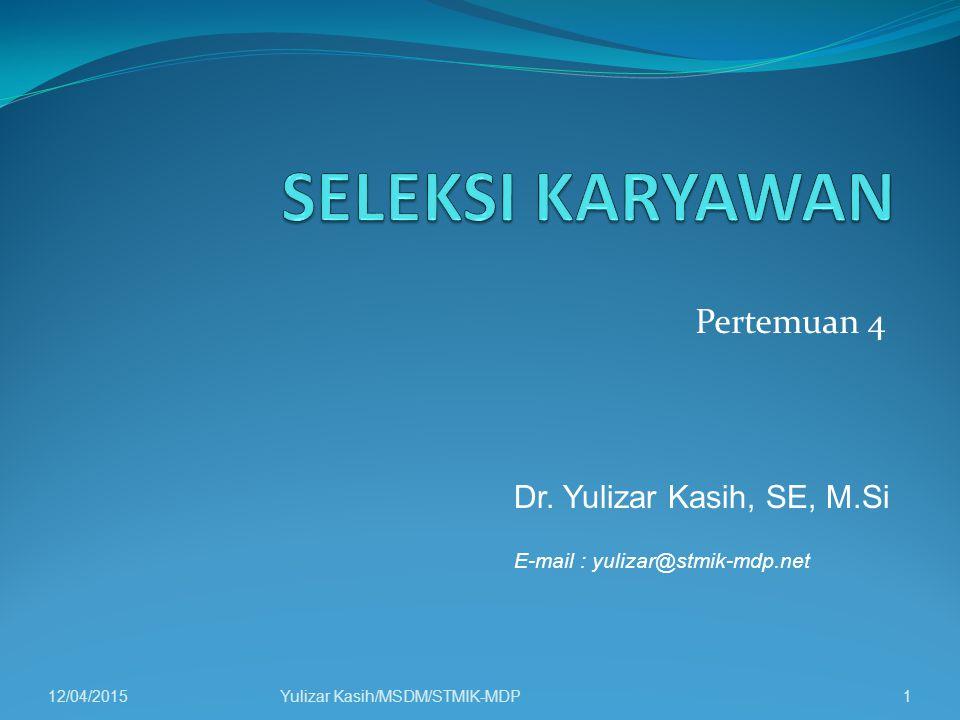 SELEKSI KARYAWAN Pertemuan 4 Dr. Yulizar Kasih, SE, M.Si