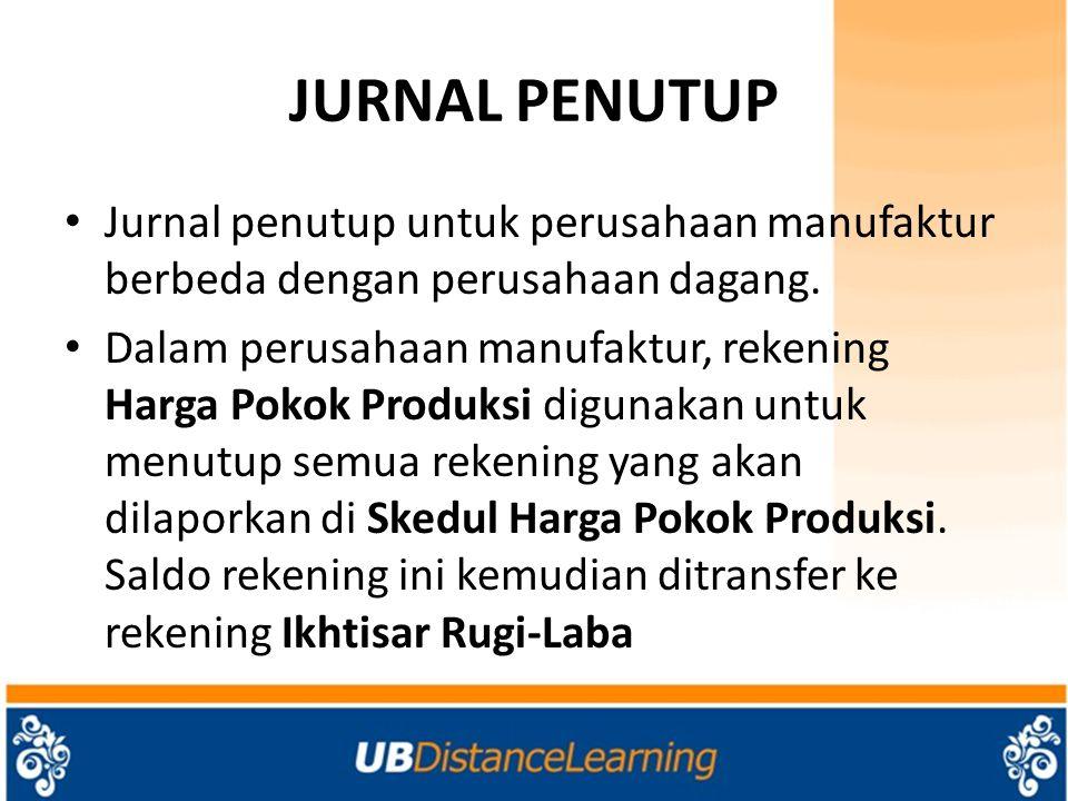JURNAL PENUTUP Jurnal penutup untuk perusahaan manufaktur berbeda dengan perusahaan dagang.