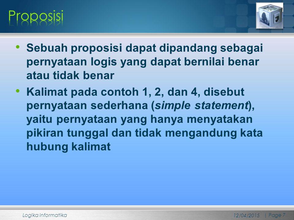 Proposisi Sebuah proposisi dapat dipandang sebagai pernyataan logis yang dapat bernilai benar atau tidak benar.
