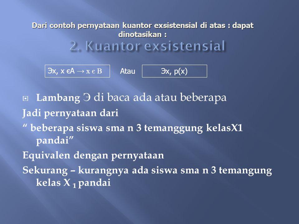 2. Kuantor exsistensial Lambang Э di baca ada atau beberapa