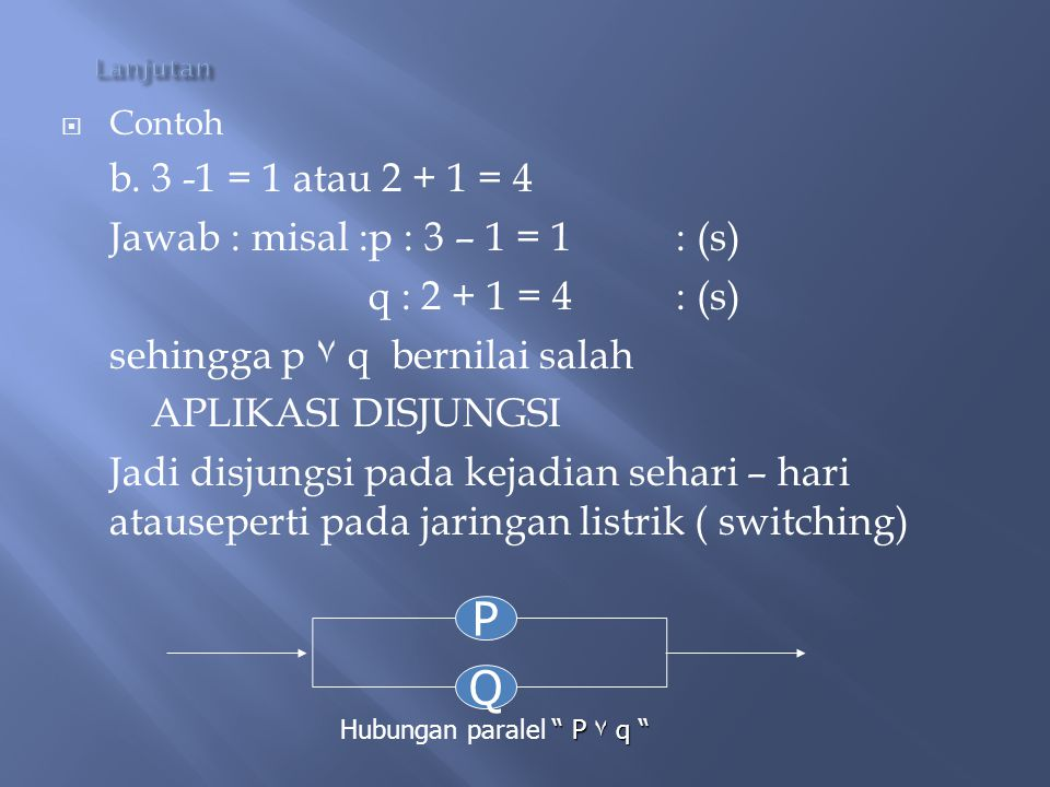 P Q b. 3 -1 = 1 atau 2 + 1 = 4 Jawab : misal :p : 3 – 1 = 1 : (s)